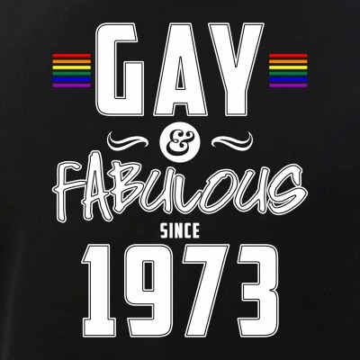 Gay and Fabulous Since 1973