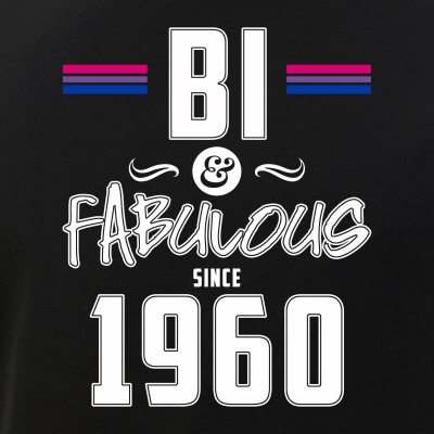 Bi and Fabulous Since 1960 Bisexual Pride