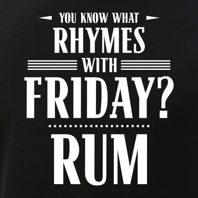 You Know What Rhymes with Friday   Rum