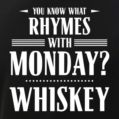 You Know What Rhymes with Monday - Whiskey