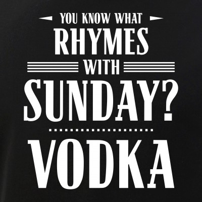 You Know What Rhymes with Sunday - Vodka