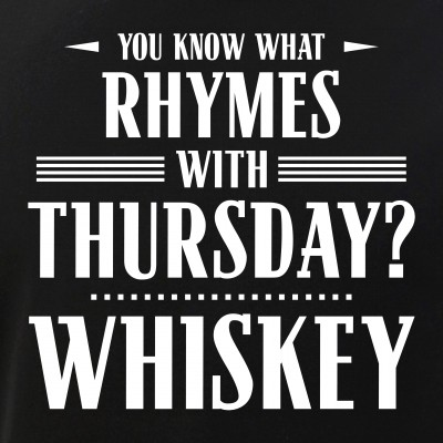 You Know What Rhymes with Thursday - Whiskey