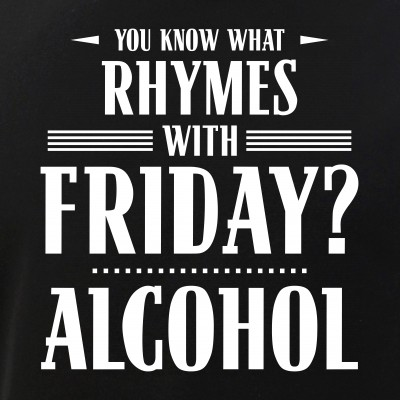 You Know What Rhymes with Friday? Alcohol