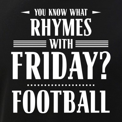 You Know What Rhymes with Friday? Football
