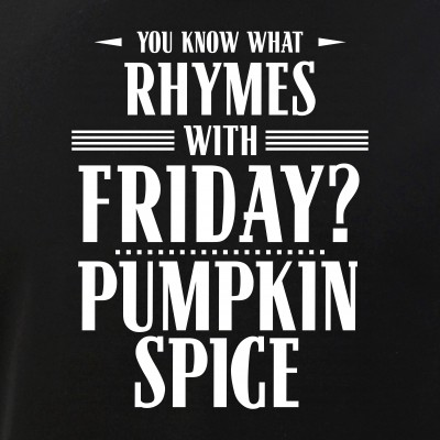 You Know What Rhymes with Friday? Pumpkin Spice