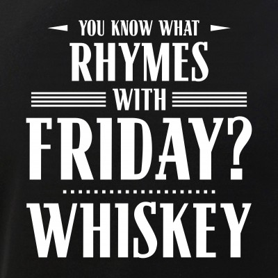 You Know What Rhymes with Friday? Whiskey