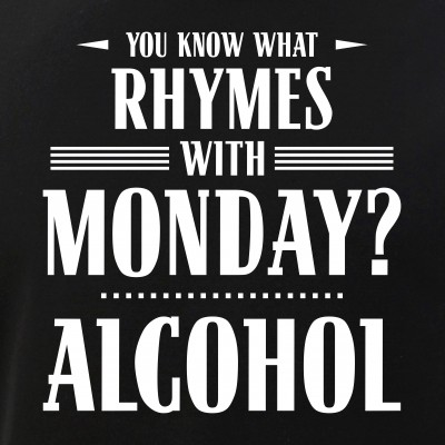 You Know What Rhymes with Monday? Alcohol