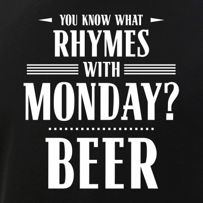 You Know What Rhymes with Monday? Beer