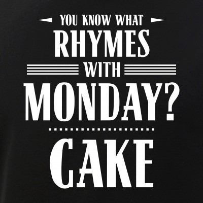 You Know What Rhymes with Monday? Cake
