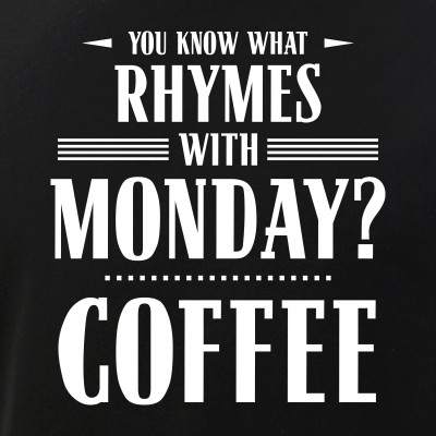 You Know What Rhymes with Monday? Coffee