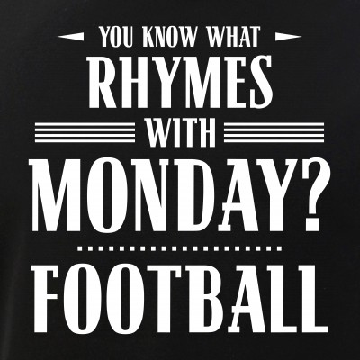 You Know What Rhymes with Monday? Football