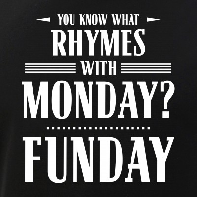 You Know What Rhymes with Monday? Funday