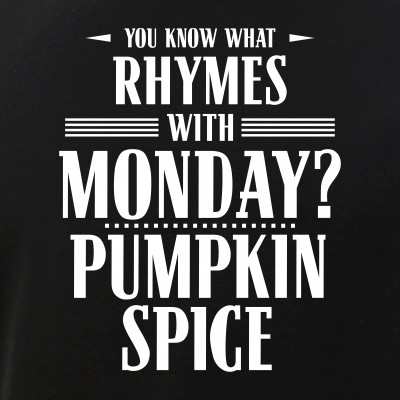 You Know What Rhymes with Monday? Pumpkin Spice