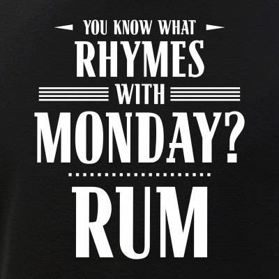 You Know What Rhymes with Monday? Rum
