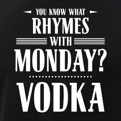 You Know What Rhymes with Monday? Vodka