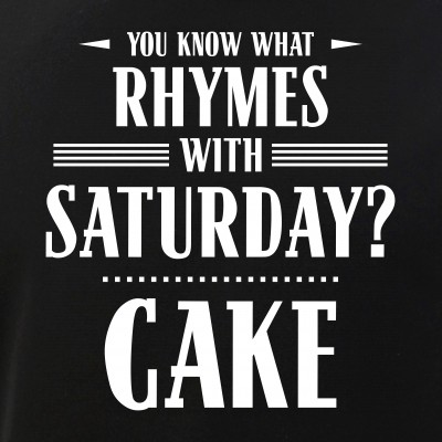 You Know What Rhymes with Saturday? Cake