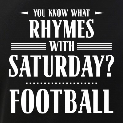You Know What Rhymes with Saturday? Football