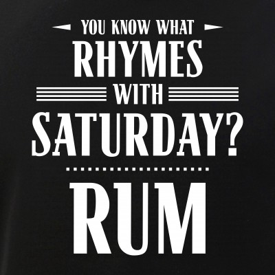 You Know What Rhymes with Saturday? Rum