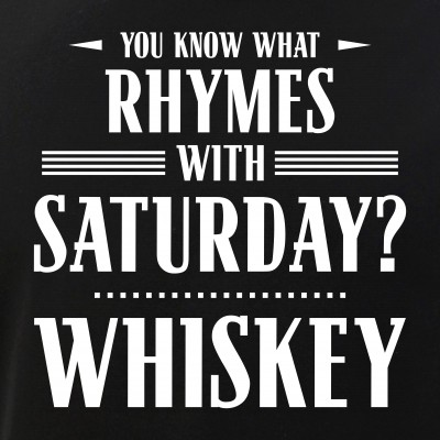 You Know What Rhymes with Saturday? Whiskey