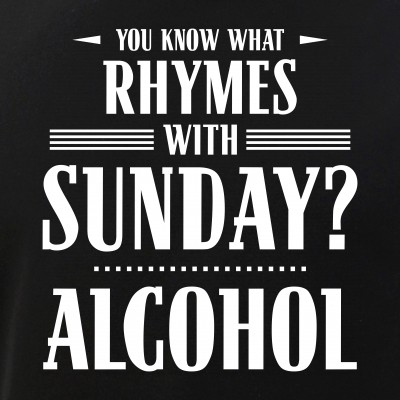 You Know What Rhymes with Sunday? Alcohol