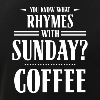 You Know What Rhymes with Sunday? Coffee