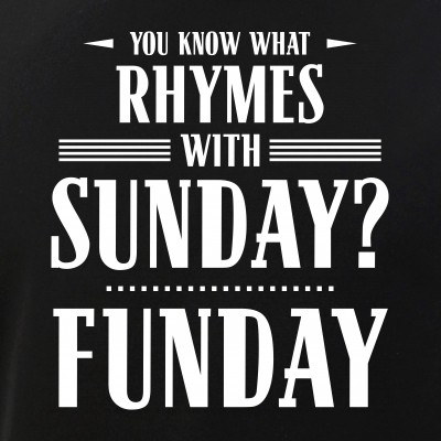 You Know What Rhymes with Sunday? Funday
