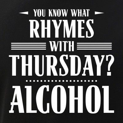 You Know What Rhymes with Thursday? Alcohol