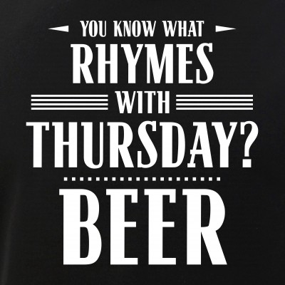 You Know What Rhymes with Thursday? Beer