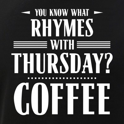 You Know What Rhymes with Thursday? Coffee