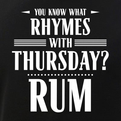 You Know What Rhymes with Thursday? Rum