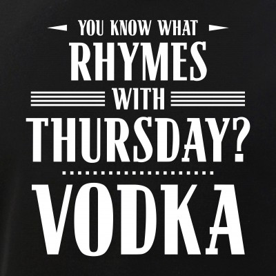 You Know What Rhymes with Thursday? Vodka