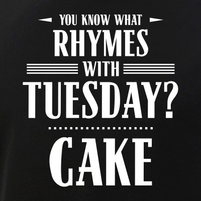 You Know What Rhymes with Tuesday? Cake