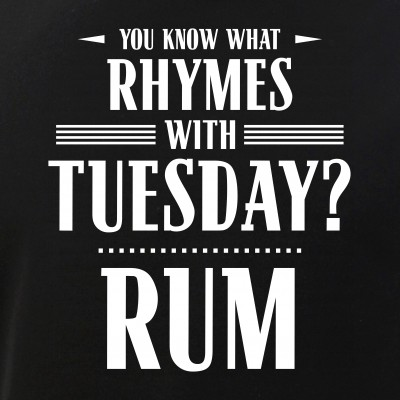 You Know What Rhymes with Tuesday? Rum