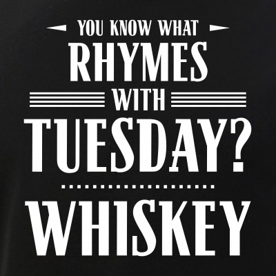 You Know What Rhymes with Tuesday? Whiskey