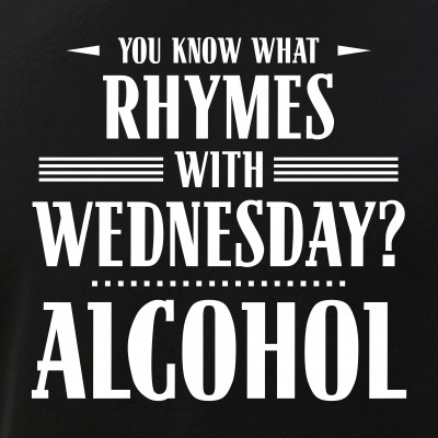 You Know What Rhymes with Wednesday? Alcohol