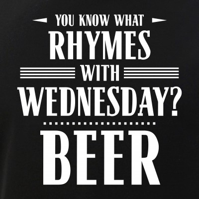 You Know What Rhymes with Wednesday? Beer