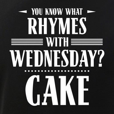 You Know What Rhymes with Wednesday? Cake