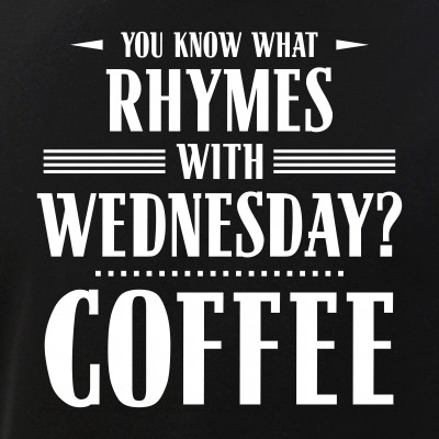 You Know What Rhymes with Wednesday? Coffee