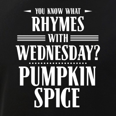 You Know What Rhymes with Wednesday? Pumpkin Spice