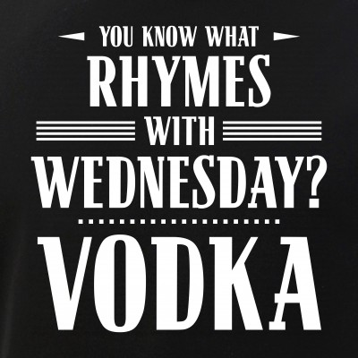 You Know What Rhymes with Wednesday? Vodka