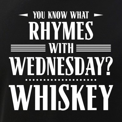 You Know What Rhymes with Wednesday? Whiskey