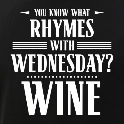 You Know What Rhymes with Wednesday? Wine