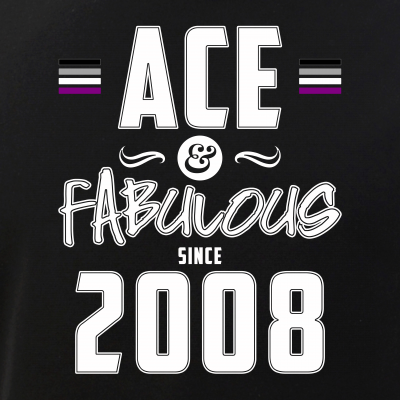 Ace & Fabulous Since 2008 Asexual Pride