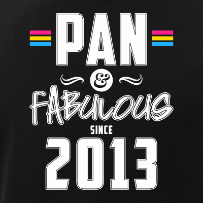 Pan & Fabulous Since 2013 Pansexual Pride