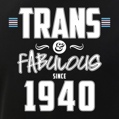 Trans & Fabulous Since 1940 Transgender Pride