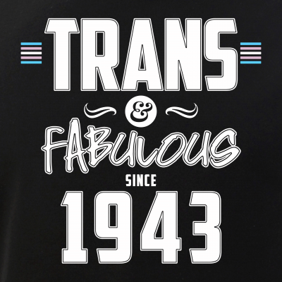 Trans & Fabulous Since 1943 Transgender Pride