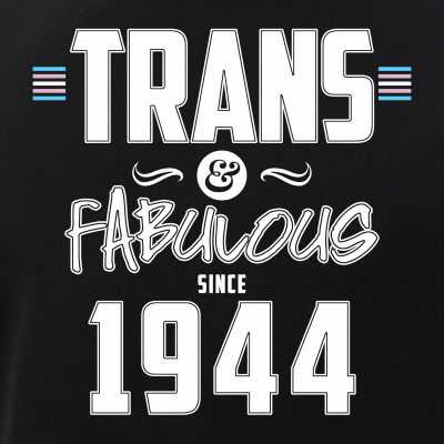Trans & Fabulous Since 1944 Transgender Pride