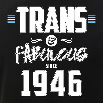 Trans & Fabulous Since 1946 Transgender Pride