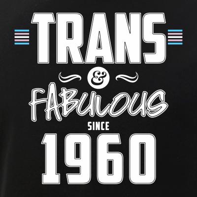 Trans & Fabulous Since 1960 Transgender Pride