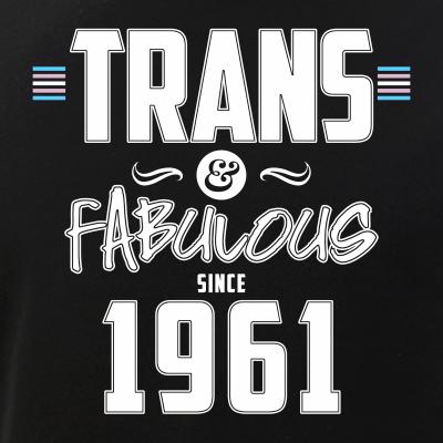Trans & Fabulous Since 1961 Transgender Pride